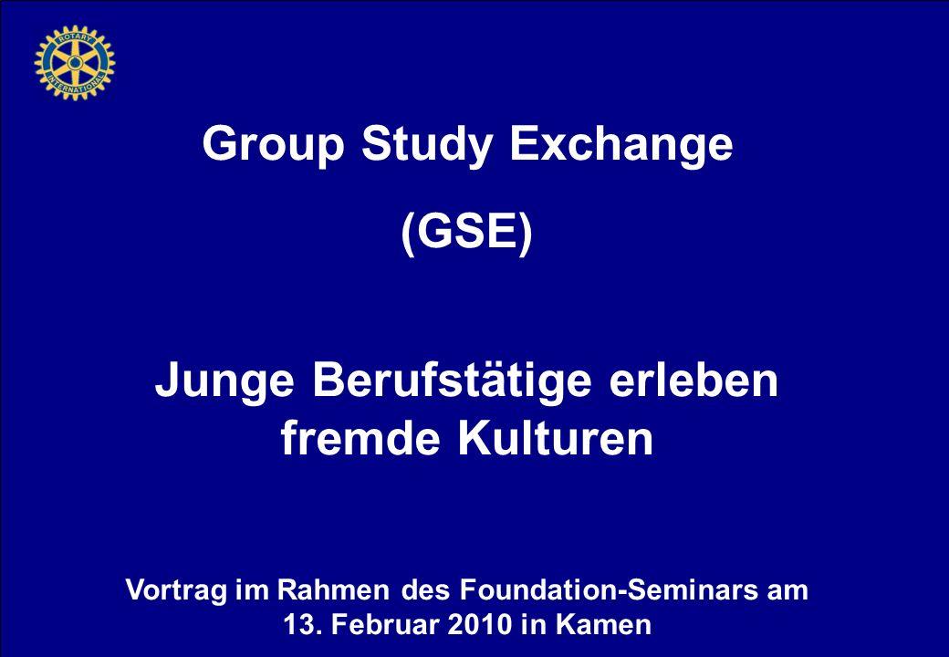 Group Study Exchange (GSE) Junge Berufstätige erleben fremde Kulturen Vortrag im Rahmen des Foundation-Seminars am 13.
