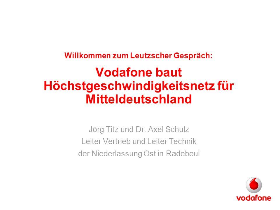 Willkommen zum Leutzscher Gespräch: Vodafone baut Höchstgeschwindigkeitsnetz für Mitteldeutschland Jörg Titz und Dr. Axel Schulz Leiter Vertrieb und L