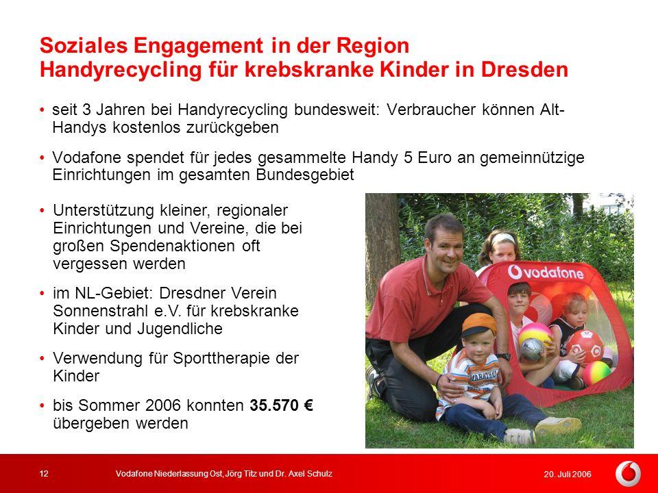 20. Juli 2006 Vodafone Niederlassung Ost, Jörg Titz und Dr. Axel Schulz12 Soziales Engagement in der Region Handyrecycling für krebskranke Kinder in D