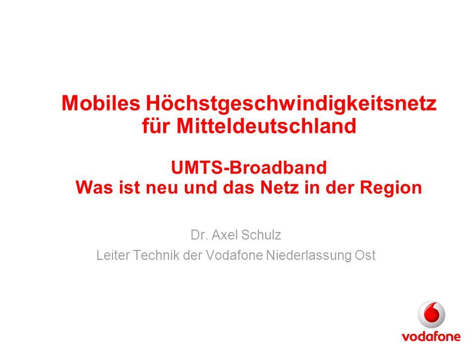 Mobiles Höchstgeschwindigkeitsnetz für Mitteldeutschland UMTS-Broadband Was ist neu und das Netz in der Region Dr. Axel Schulz Leiter Technik der Voda
