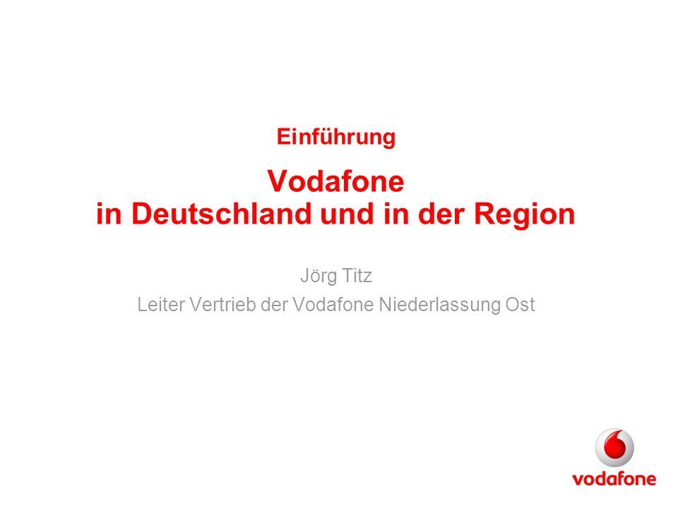 Einführung Vodafone in Deutschland und in der Region Jörg Titz Leiter Vertrieb der Vodafone Niederlassung Ost
