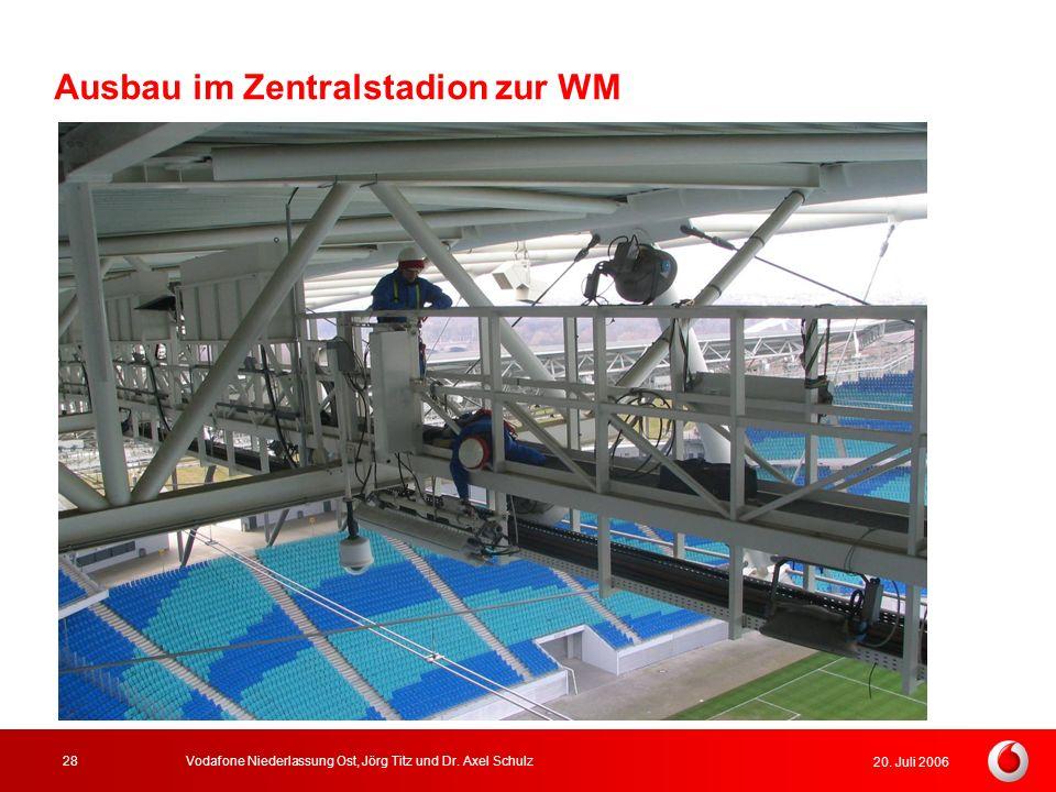 20. Juli 2006 Vodafone Niederlassung Ost, Jörg Titz und Dr. Axel Schulz28 Ausbau im Zentralstadion zur WM