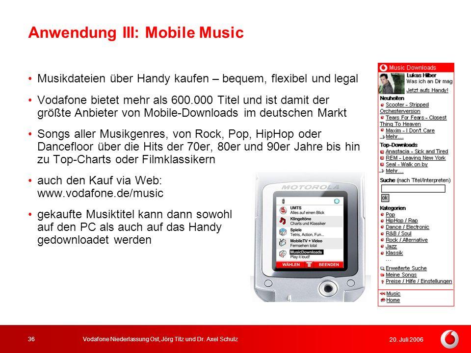 20. Juli 2006 Vodafone Niederlassung Ost, Jörg Titz und Dr. Axel Schulz36 Anwendung III: Mobile Music Musikdateien über Handy kaufen – bequem, flexibe