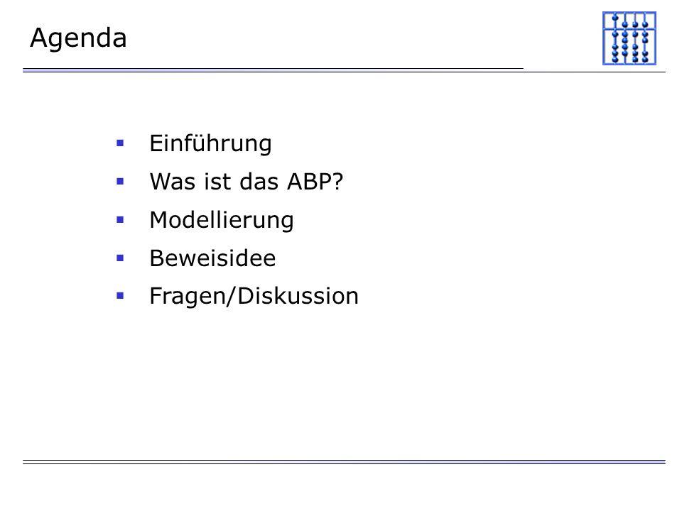 Agenda Einführung Was ist das ABP? Modellierung Beweisidee Fragen/Diskussion