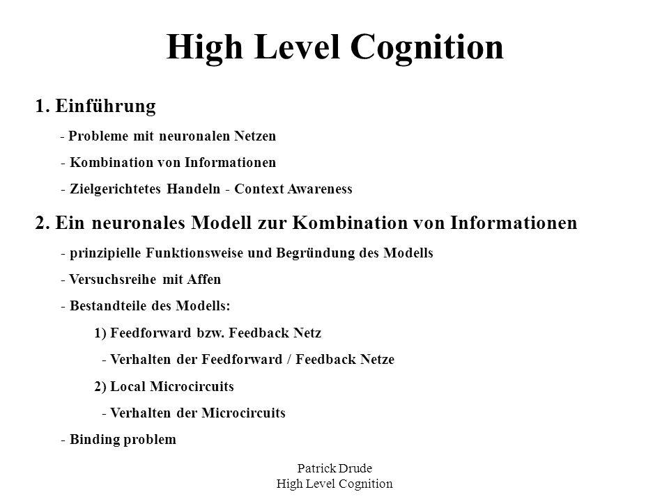 Patrick Drude High Level Cognition High Level Cognition 1. Einführung - Probleme mit neuronalen Netzen - Kombination von Informationen - Zielgerichtet