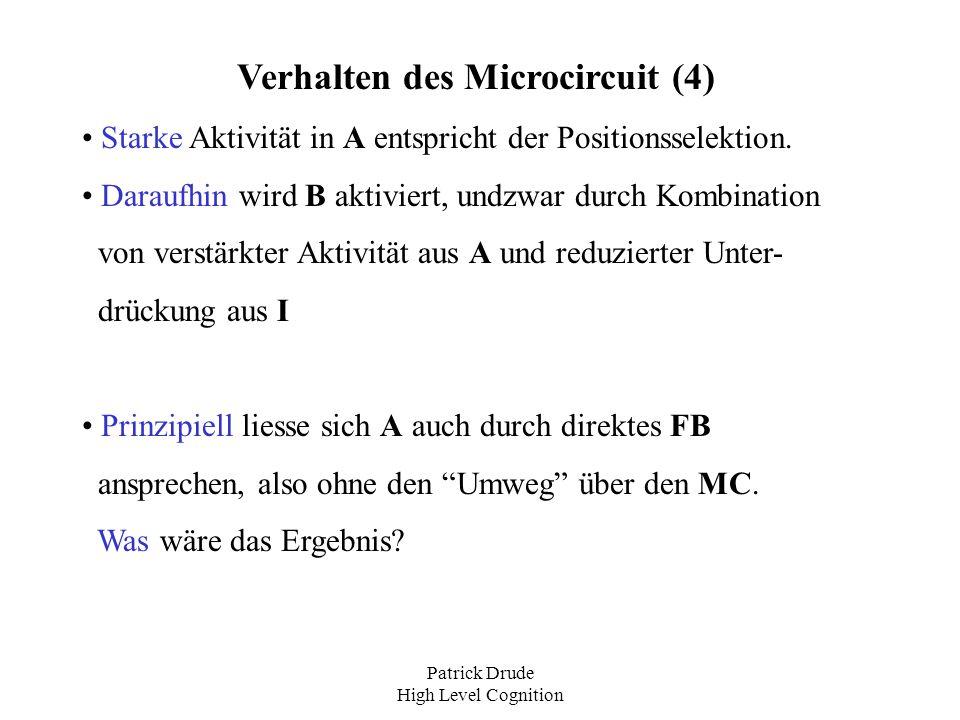 Patrick Drude High Level Cognition Verhalten des Microcircuit (4) Starke Aktivität in A entspricht der Positionsselektion. Daraufhin wird B aktiviert,