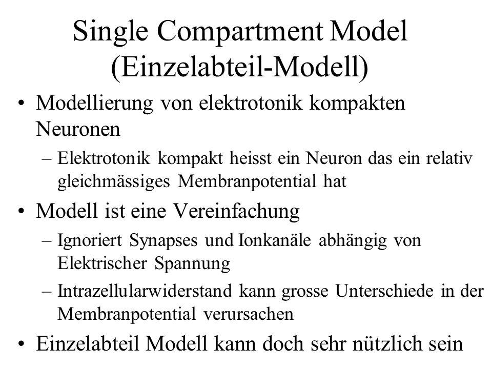 Single Compartment Model (Einzelabteil-Modell) Modellierung von elektrotonik kompakten Neuronen –Elektrotonik kompakt heisst ein Neuron das ein relati