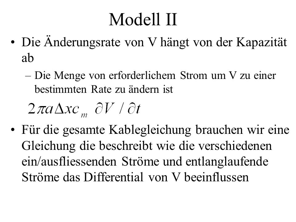Modell II Die Änderungsrate von V hängt von der Kapazität ab –Die Menge von erforderlichem Strom um V zu einer bestimmten Rate zu ändern ist Für die g