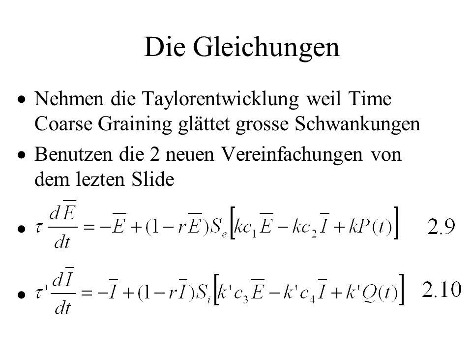 Die Gleichungen Nehmen die Taylorentwicklung weil Time Coarse Graining glättet grosse Schwankungen Benutzen die 2 neuen Vereinfachungen von dem lezten