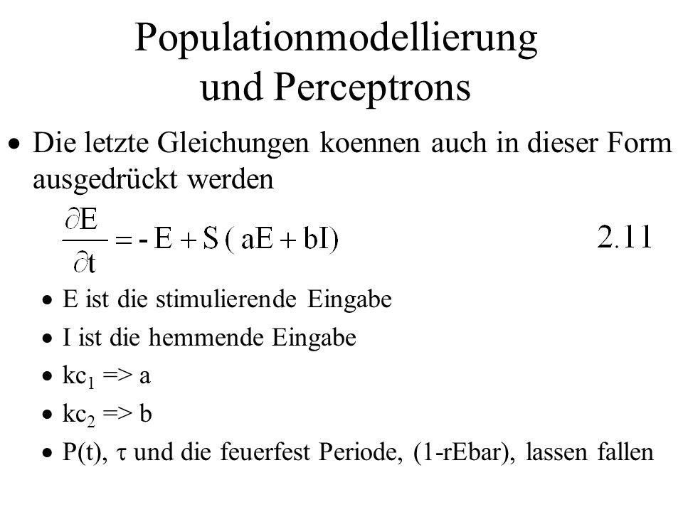 Populationmodellierung und Perceptrons Die letzte Gleichungen koennen auch in dieser Form ausgedrückt werden E ist die stimulierende Eingabe I ist die