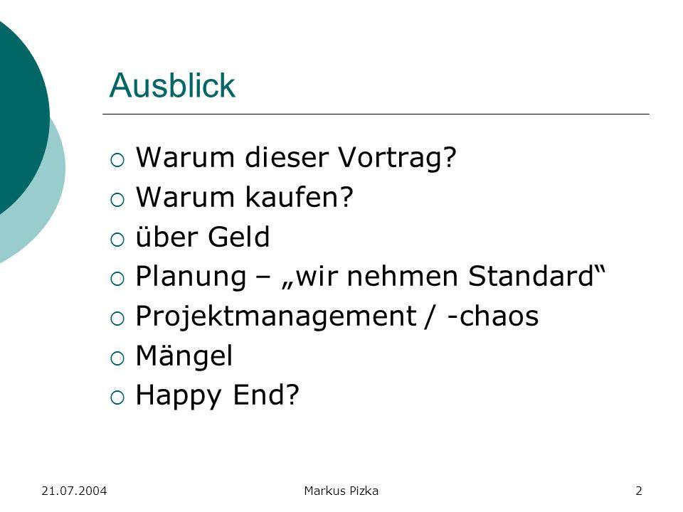 21.07.2004Markus Pizka2 Ausblick Warum dieser Vortrag.