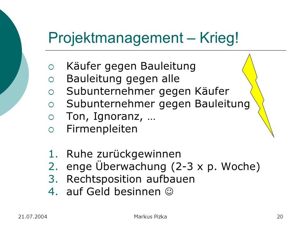21.07.2004Markus Pizka20 Projektmanagement – Krieg.