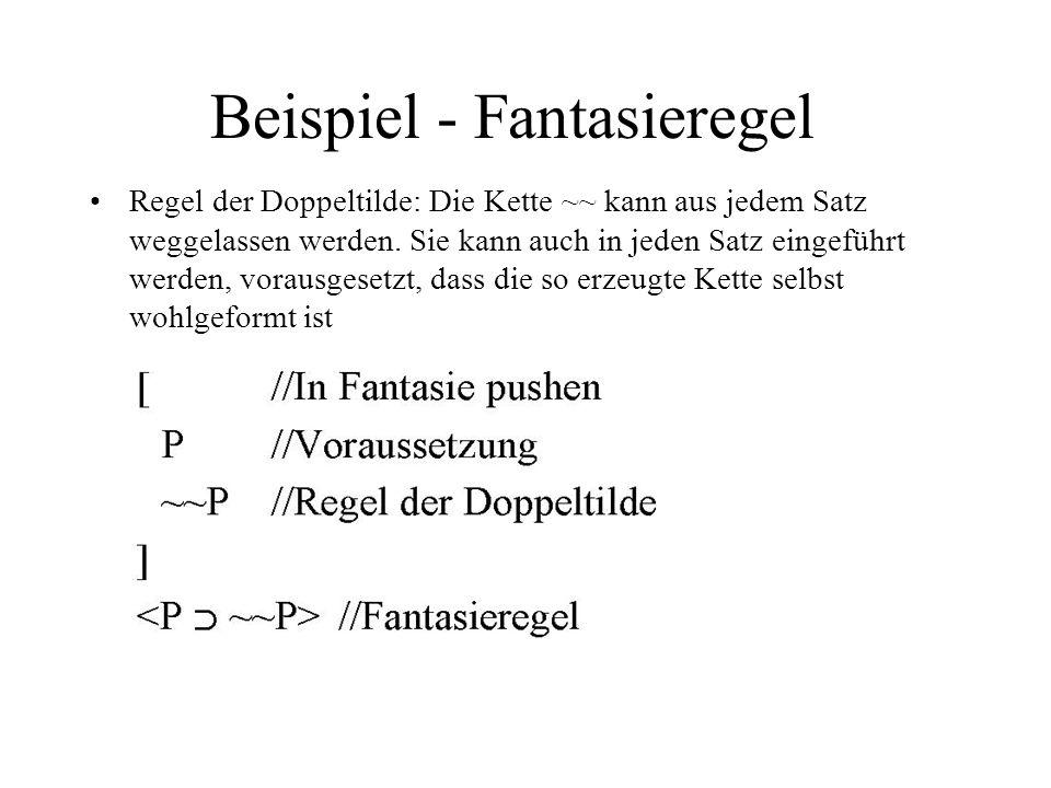 Beispiel - Fantasieregel Regel der Doppeltilde: Die Kette ~~ kann aus jedem Satz weggelassen werden. Sie kann auch in jeden Satz eingeführt werden, vo