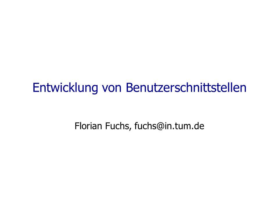Entwicklung von Benutzerschnittstellen Florian Fuchs, fuchs@in.tum.de