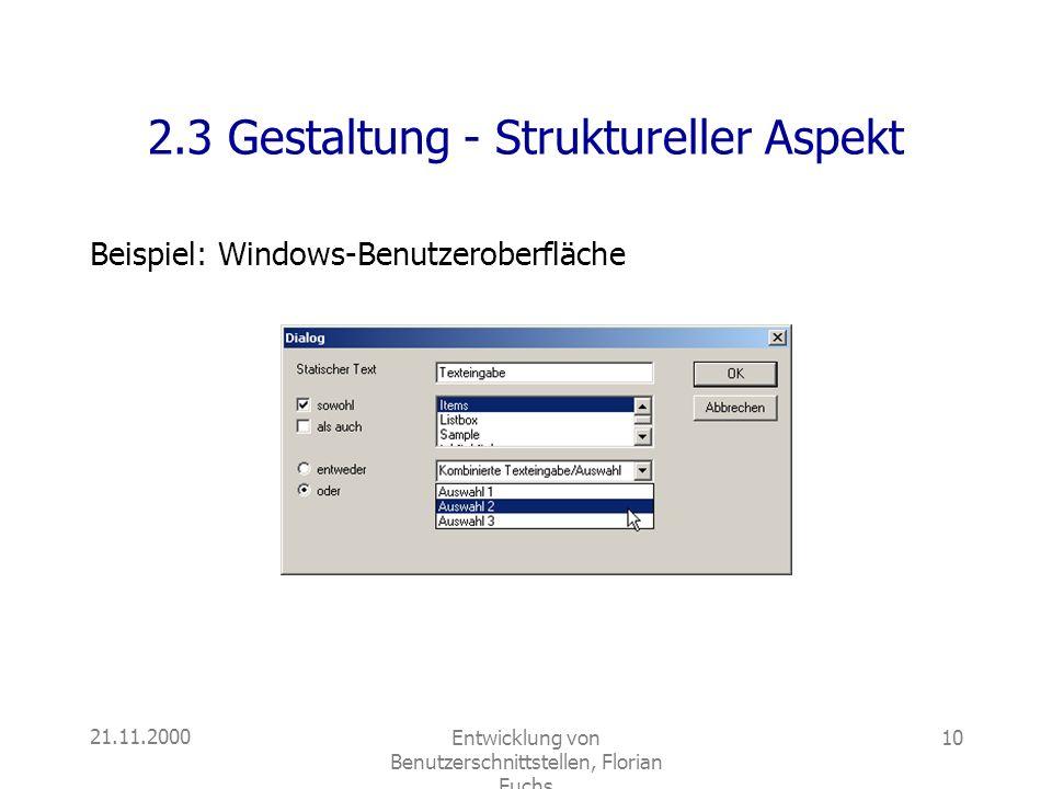21.11.2000Entwicklung von Benutzerschnittstellen, Florian Fuchs 10 2.3 Gestaltung - Struktureller Aspekt Beispiel: Windows-Benutzeroberfläche