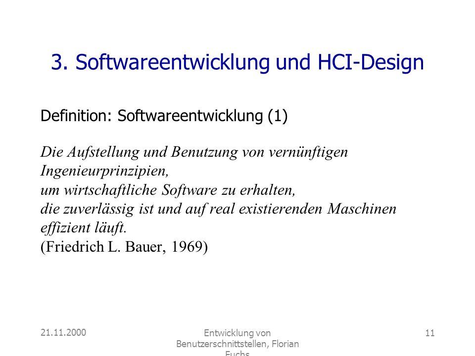 21.11.2000Entwicklung von Benutzerschnittstellen, Florian Fuchs 11 3. Softwareentwicklung und HCI-Design Definition: Softwareentwicklung (1) Die Aufst