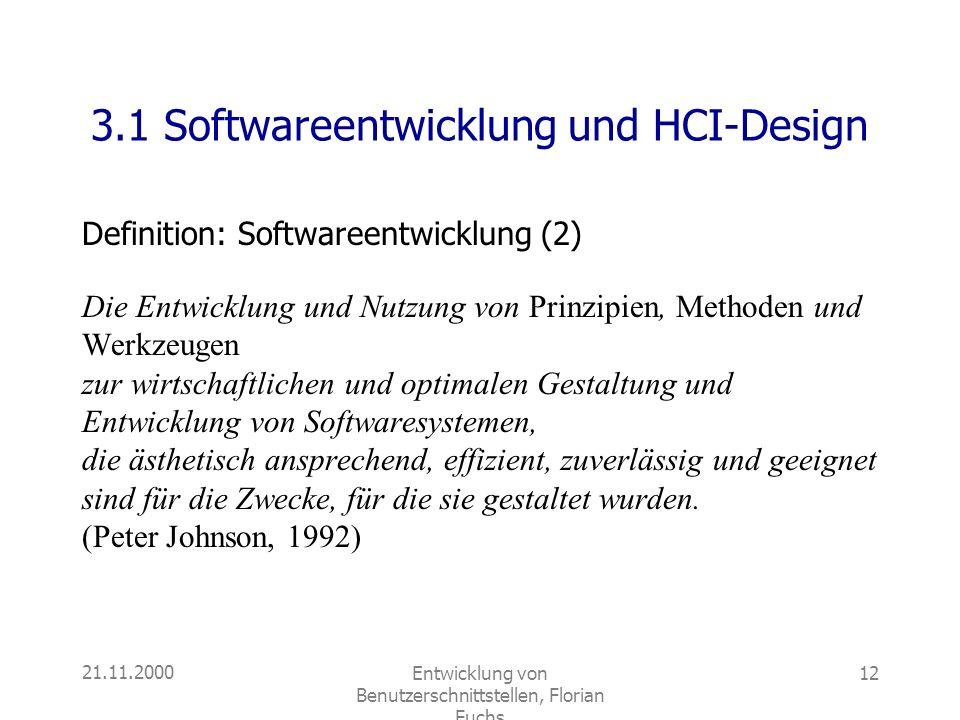 21.11.2000Entwicklung von Benutzerschnittstellen, Florian Fuchs 12 3.1 Softwareentwicklung und HCI-Design Definition: Softwareentwicklung (2) Die Entw