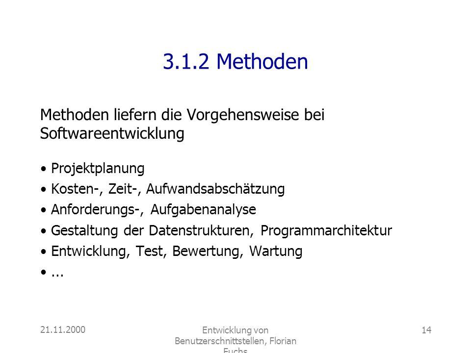 21.11.2000Entwicklung von Benutzerschnittstellen, Florian Fuchs 14 3.1.2 Methoden Methoden liefern die Vorgehensweise bei Softwareentwicklung Projektp