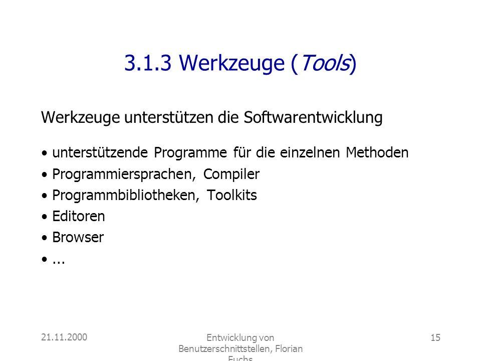 21.11.2000Entwicklung von Benutzerschnittstellen, Florian Fuchs 15 3.1.3 Werkzeuge (Tools) Werkzeuge unterstützen die Softwarentwicklung unterstützend