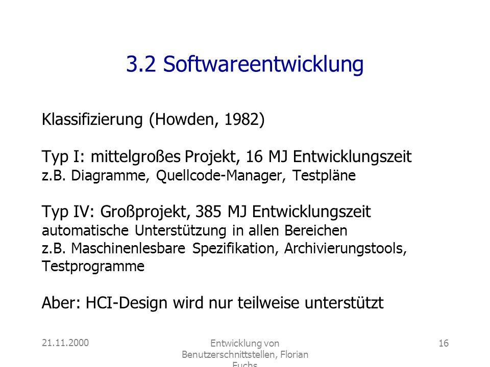 21.11.2000Entwicklung von Benutzerschnittstellen, Florian Fuchs 16 3.2 Softwareentwicklung Klassifizierung (Howden, 1982) Typ I: mittelgroßes Projekt,