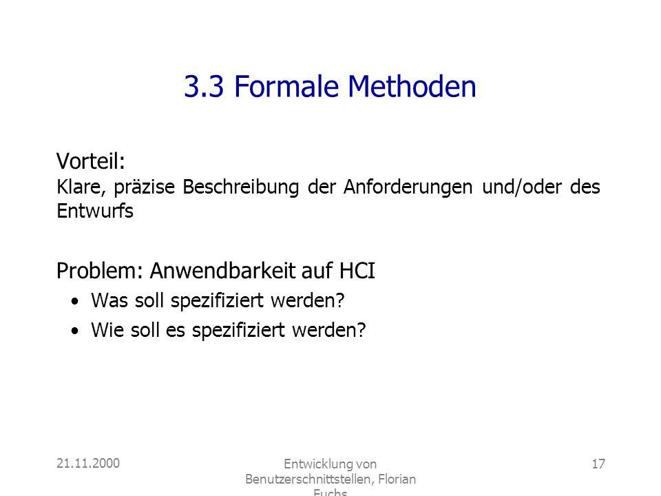 21.11.2000Entwicklung von Benutzerschnittstellen, Florian Fuchs 17 3.3 Formale Methoden Vorteil: Klare, präzise Beschreibung der Anforderungen und/ode
