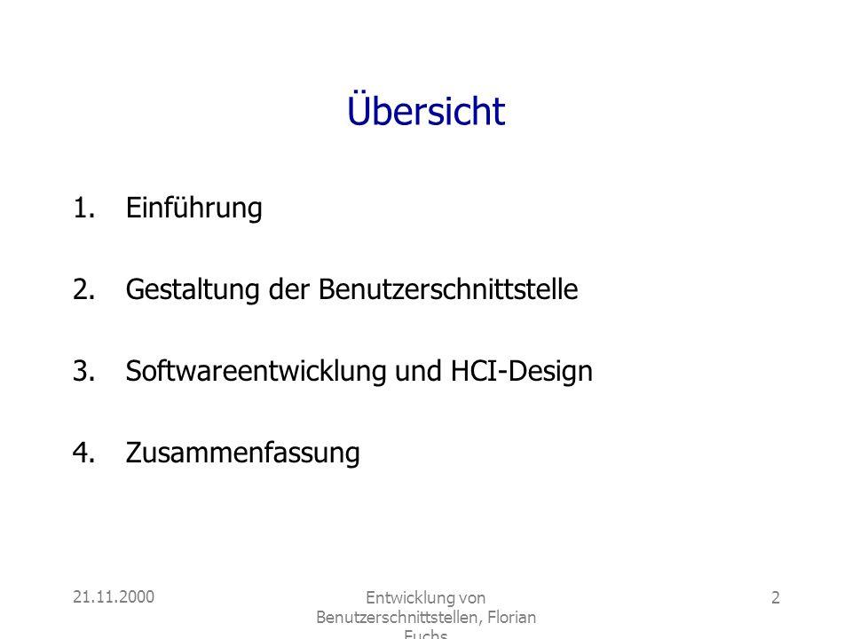 21.11.2000Entwicklung von Benutzerschnittstellen, Florian Fuchs 2 Übersicht 1.Einführung 2.Gestaltung der Benutzerschnittstelle 3.Softwareentwicklung