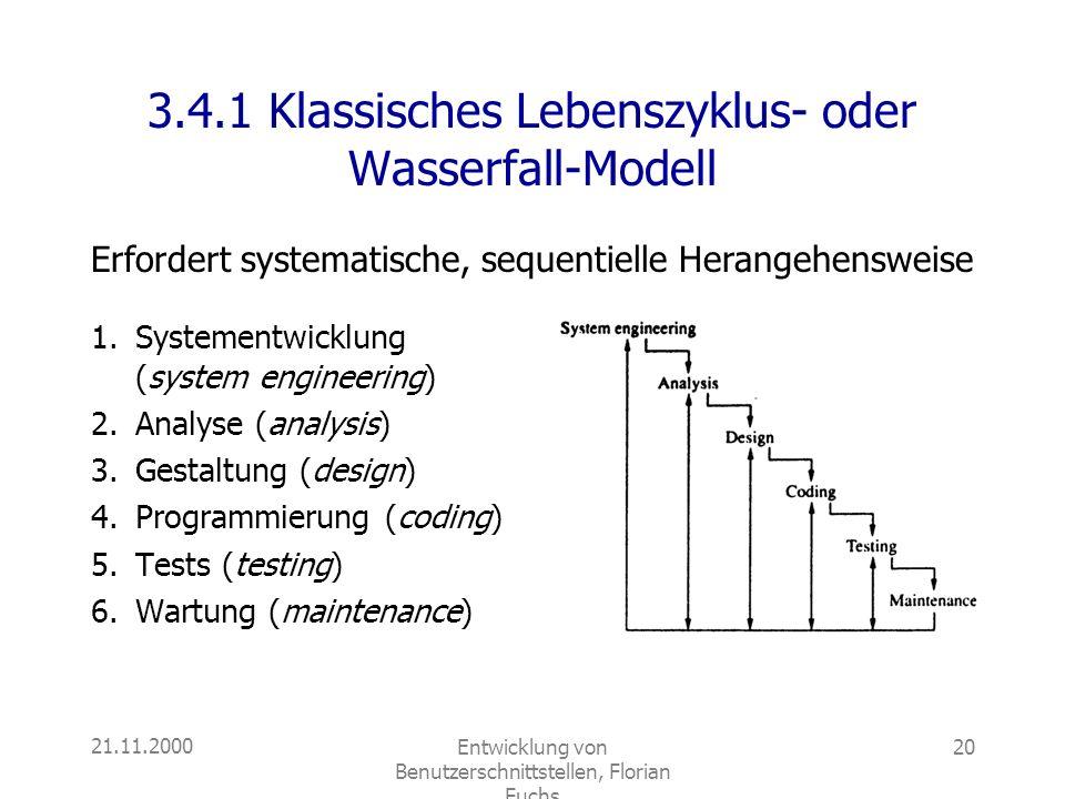 21.11.2000Entwicklung von Benutzerschnittstellen, Florian Fuchs 20 3.4.1 Klassisches Lebenszyklus- oder Wasserfall-Modell 1.Systementwicklung (system