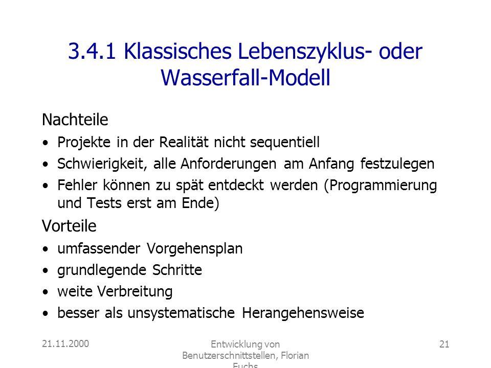 21.11.2000Entwicklung von Benutzerschnittstellen, Florian Fuchs 21 3.4.1 Klassisches Lebenszyklus- oder Wasserfall-Modell Nachteile Projekte in der Re