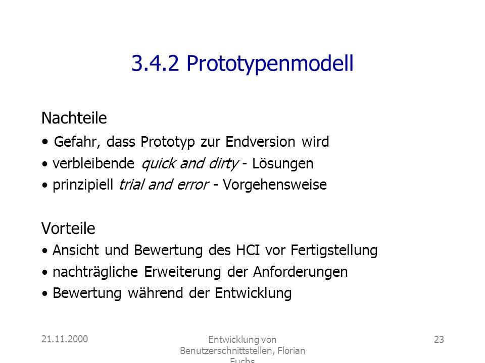 21.11.2000Entwicklung von Benutzerschnittstellen, Florian Fuchs 23 3.4.2 Prototypenmodell Nachteile Gefahr, dass Prototyp zur Endversion wird verbleib