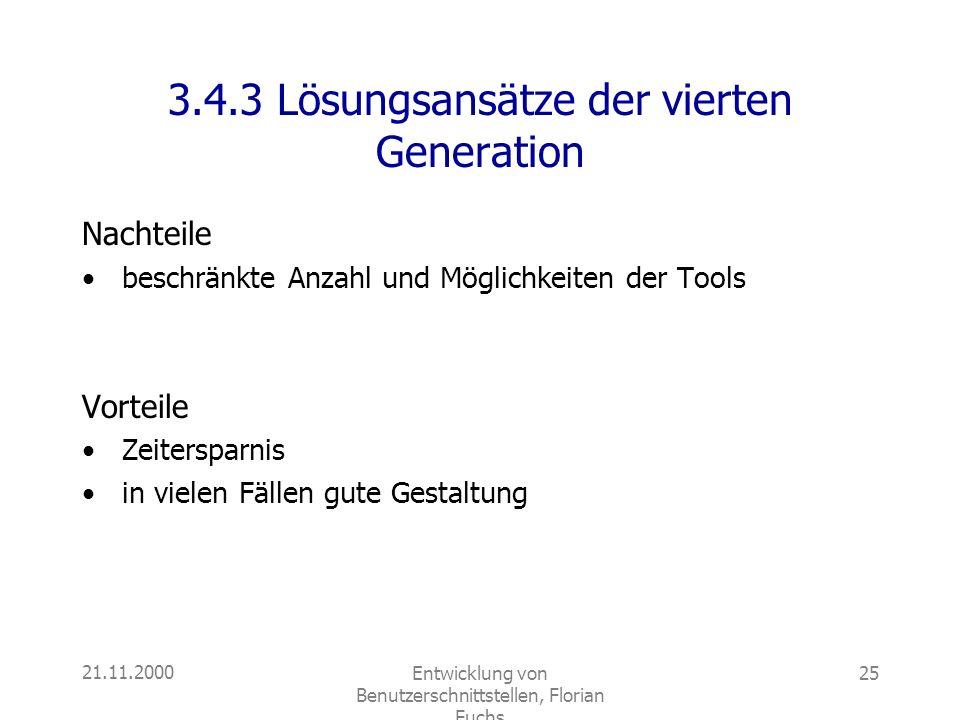 21.11.2000Entwicklung von Benutzerschnittstellen, Florian Fuchs 25 3.4.3 Lösungsansätze der vierten Generation Nachteile beschränkte Anzahl und Möglic