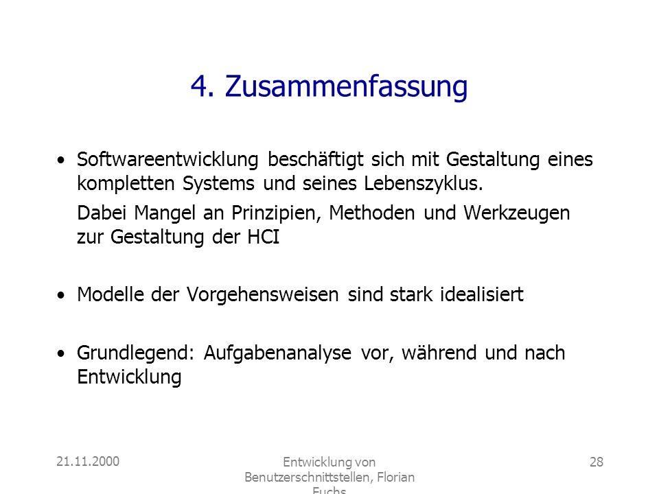 21.11.2000Entwicklung von Benutzerschnittstellen, Florian Fuchs 28 4. Zusammenfassung Softwareentwicklung beschäftigt sich mit Gestaltung eines komple