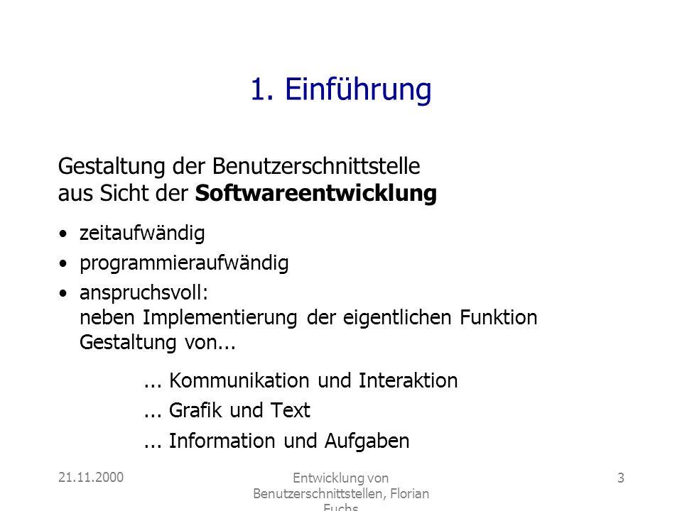 21.11.2000Entwicklung von Benutzerschnittstellen, Florian Fuchs 3 1. Einführung Gestaltung der Benutzerschnittstelle aus Sicht der Softwareentwicklung