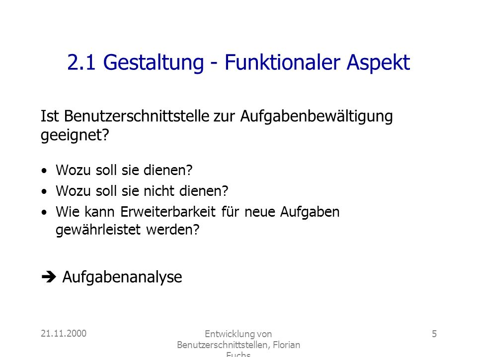 21.11.2000Entwicklung von Benutzerschnittstellen, Florian Fuchs 5 2.1 Gestaltung - Funktionaler Aspekt Ist Benutzerschnittstelle zur Aufgabenbewältigu