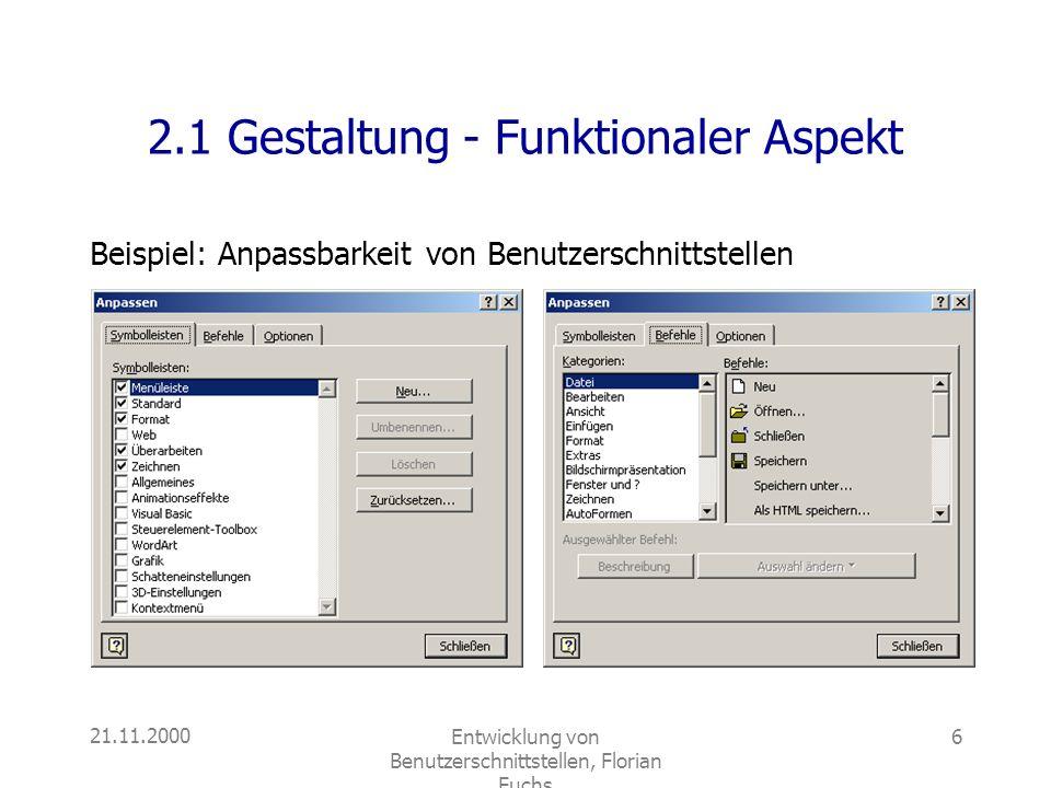 21.11.2000Entwicklung von Benutzerschnittstellen, Florian Fuchs 6 2.1 Gestaltung - Funktionaler Aspekt Beispiel: Anpassbarkeit von Benutzerschnittstel