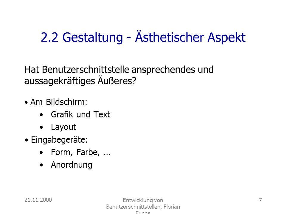 21.11.2000Entwicklung von Benutzerschnittstellen, Florian Fuchs 7 2.2 Gestaltung - Ästhetischer Aspekt Hat Benutzerschnittstelle ansprechendes und aus