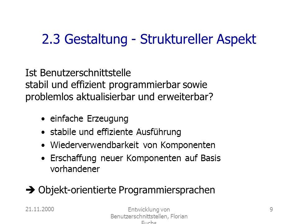 21.11.2000Entwicklung von Benutzerschnittstellen, Florian Fuchs 9 2.3 Gestaltung - Struktureller Aspekt Ist Benutzerschnittstelle stabil und effizient