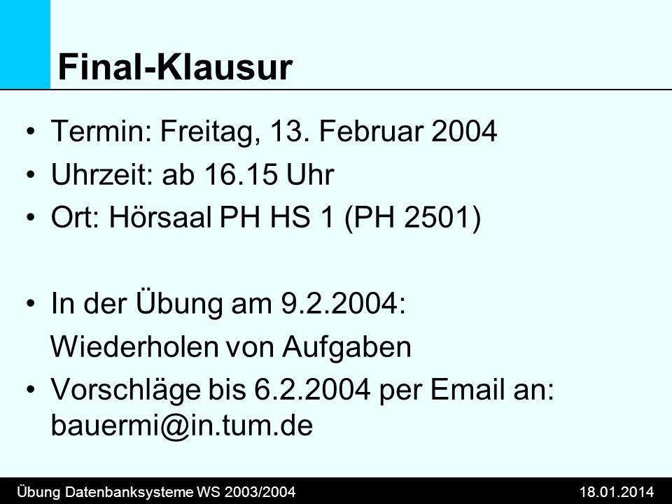 Übung Datenbanksysteme WS 2003/200418.01.2014 Final-Klausur Termin: Freitag, 13.