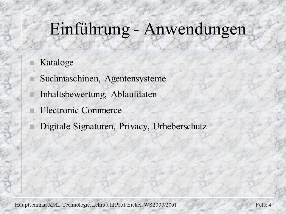 Folie 4Hauptseminar XML-Technologie, Lehrstuhl Prof. Eickel, WS2000/2001 Einführung - Anwendungen n Kataloge n Suchmaschinen, Agentensysteme n Inhalts