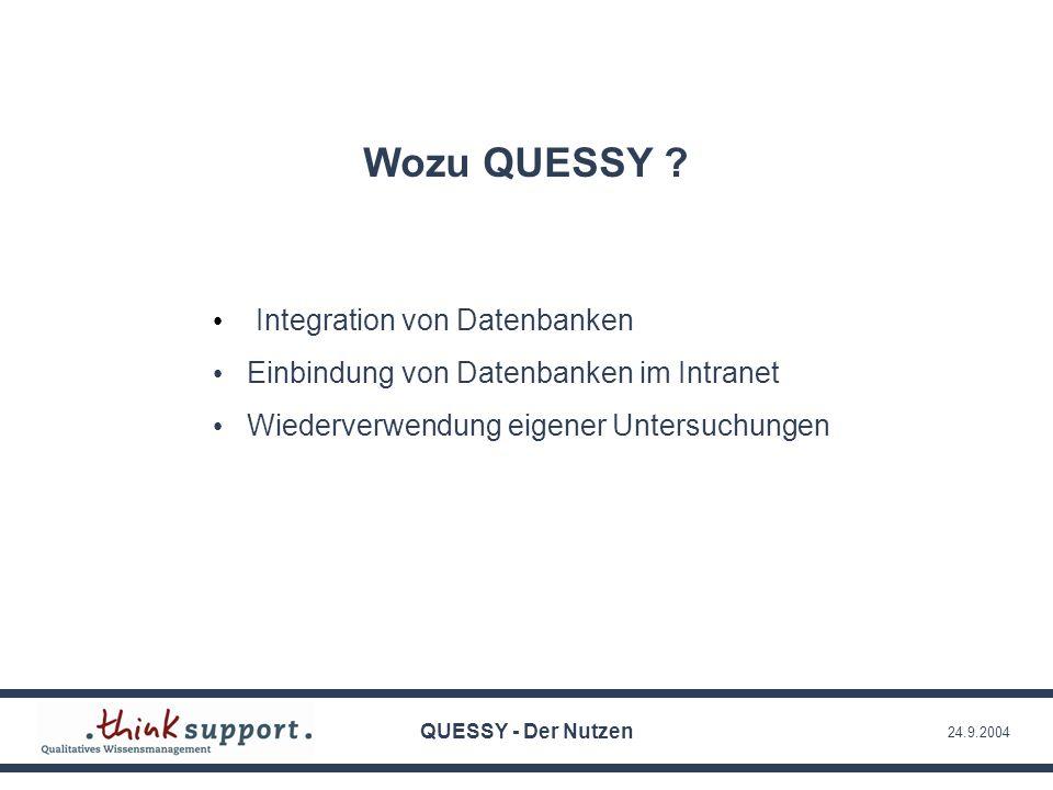 24.9.2004 Wozu QUESSY ? Integration von Datenbanken Einbindung von Datenbanken im Intranet Wiederverwendung eigener Untersuchungen QUESSY - Der Nutzen