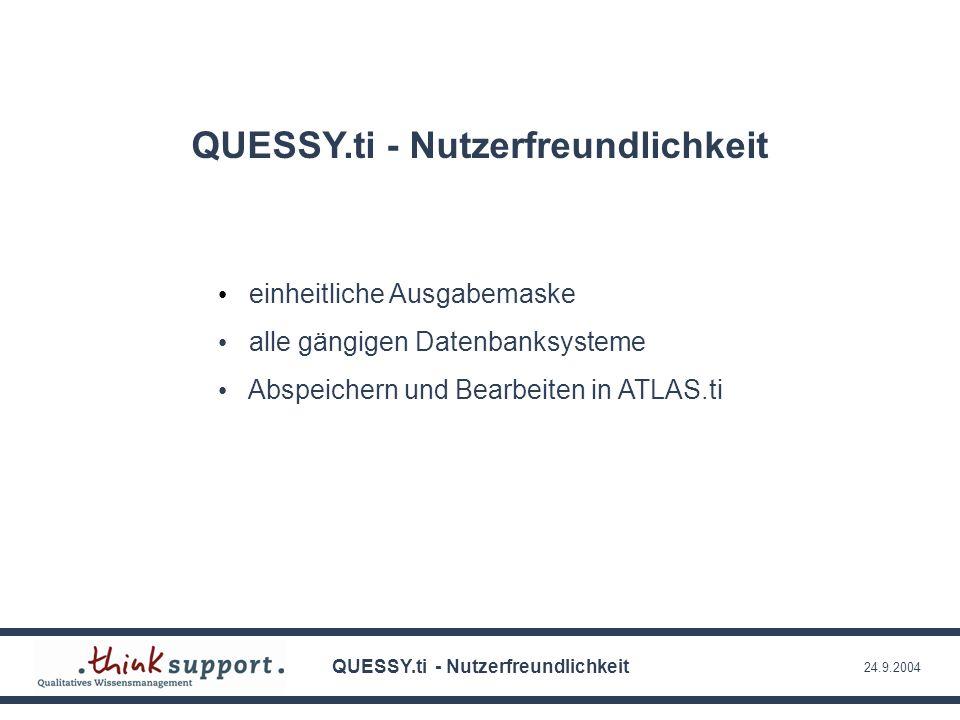 24.9.2004 QUESSY.ti - Nutzerfreundlichkeit einheitliche Ausgabemaske alle gängigen Datenbanksysteme Abspeichern und Bearbeiten in ATLAS.ti