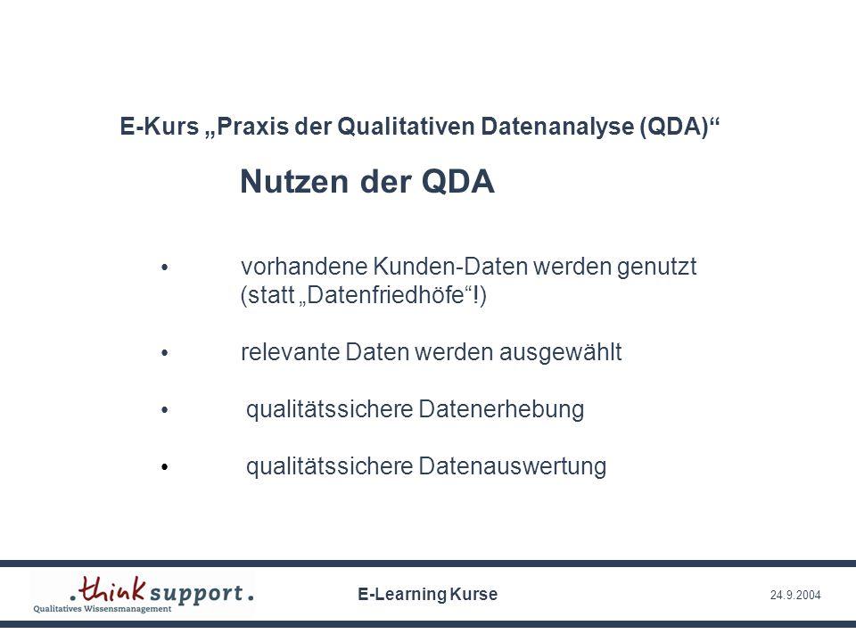 24.9.2004 E-Kurs Praxis der Qualitativen Datenanalyse (QDA) Nutzen der QDA vorhandene Kunden-Daten werden genutzt (statt Datenfriedhöfe!) relevante Da