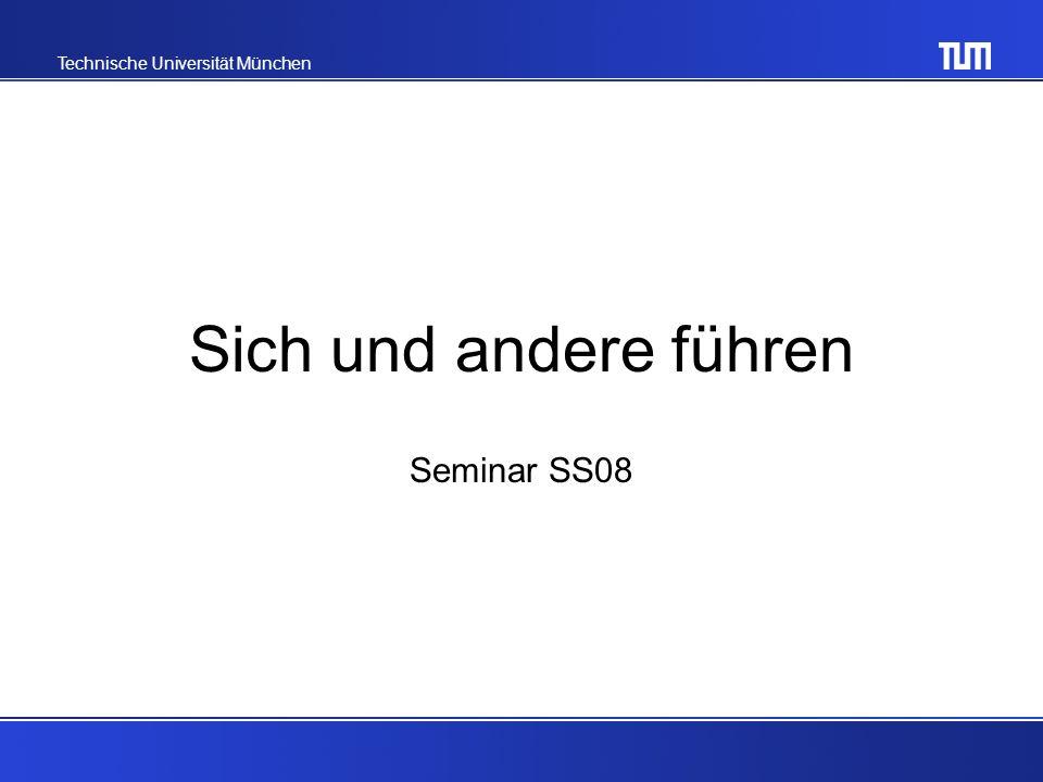 Technische Universität München Sich und andere führen Seminar SS08