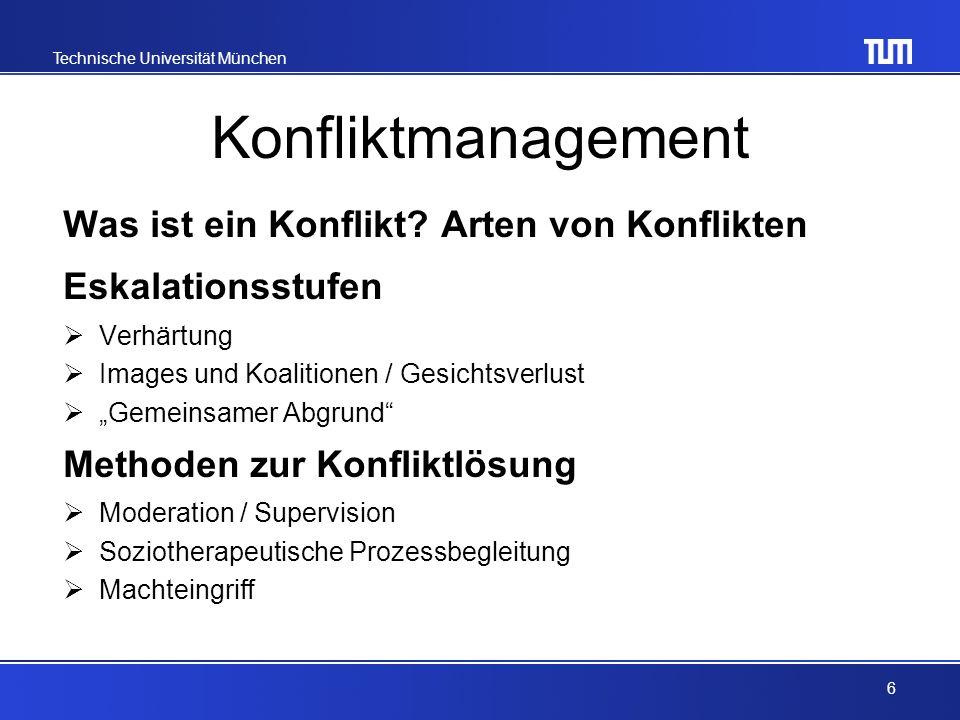 Technische Universität München Konfliktmanagement Vorstellung eigener Konflikte Diskussion in der Gruppe Überlegen von Lösungsmöglichkeiten Eigenes Konfliktverhalten Psychotest Selbstreflexion (Fragebogen) 7