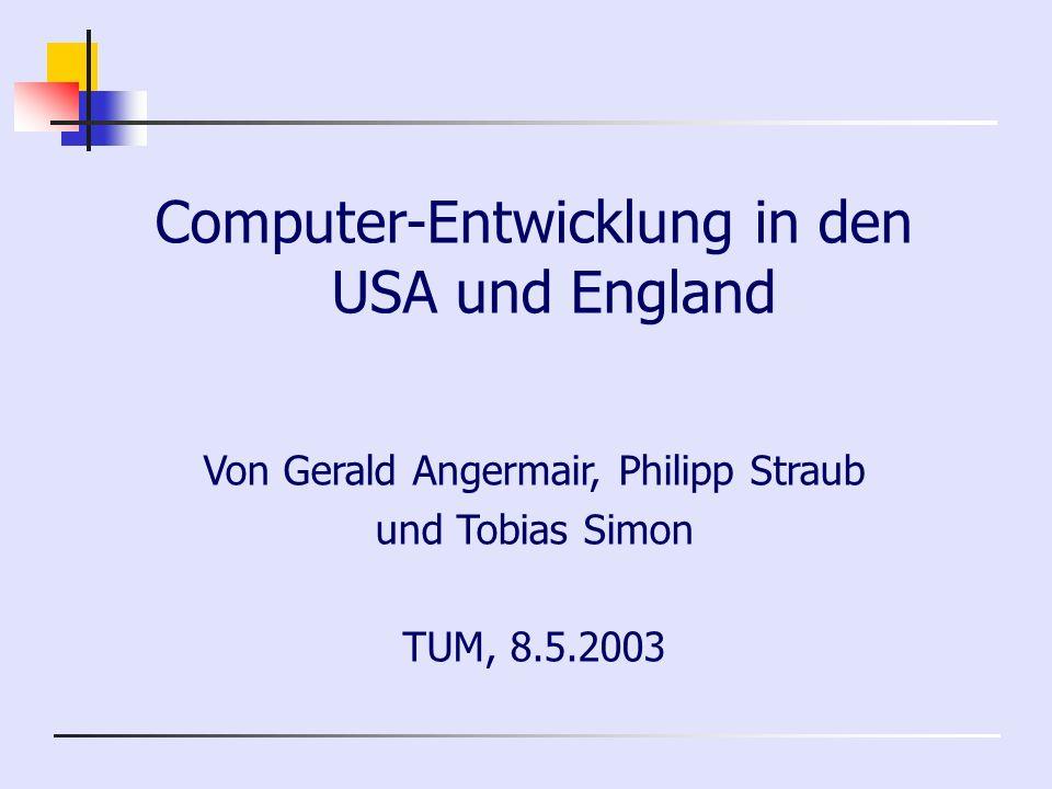 8.5.2003 Computerentwicklung USA und England 12 Fazit Electronic Numerical Integrator And Computer Durch zu späte Fertigstellung kein Einsatz für Kriegszwecke im 2.