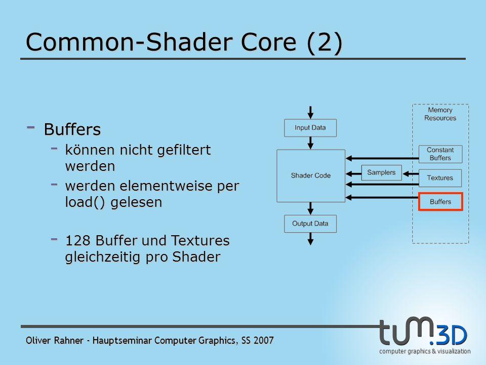 computer graphics & visualization Oliver Rahner - Hauptseminar Computer Graphics, SS 2007 Common-Shader Core (2) - Textures - können per Sampler gefiltert oder texelweise mit load() gelesen werden