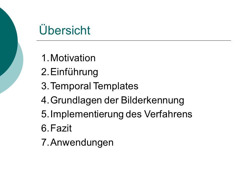 Übersicht 1.Motivation 2.Einführung 3.Temporal Templates 4.Grundlagen der Bilderkennung 5.Implementierung des Verfahrens 6.Fazit 7.Anwendungen
