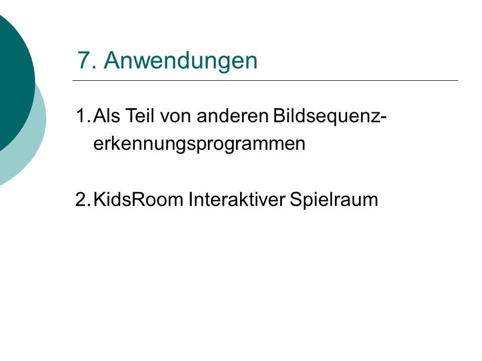 7. Anwendungen 1.Als Teil von anderen Bildsequenz- erkennungsprogrammen 2.KidsRoom Interaktiver Spielraum