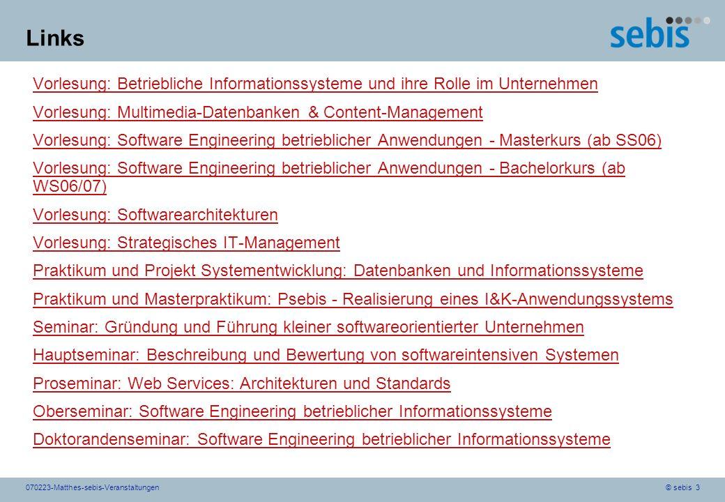 © sebis 3070223-Matthes-sebis-Veranstaltungen Links Vorlesung: Betriebliche Informationssysteme und ihre Rolle im Unternehmen Vorlesung: Multimedia-Da