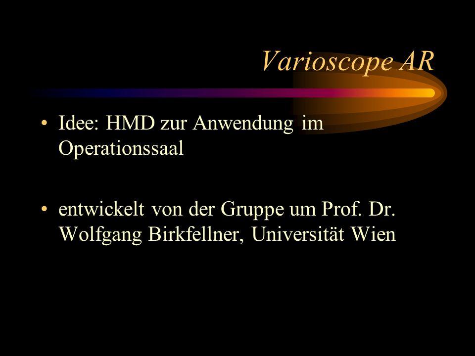 Varioscope AR Idee: HMD zur Anwendung im Operationssaal entwickelt von der Gruppe um Prof. Dr. Wolfgang Birkfellner, Universität Wien