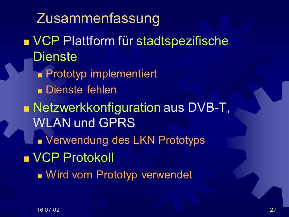 16.07.0227 Zusammenfassung VCP Plattform für stadtspezifische Dienste Prototyp implementiert Dienste fehlen Netzwerkkonfiguration aus DVB-T, WLAN und